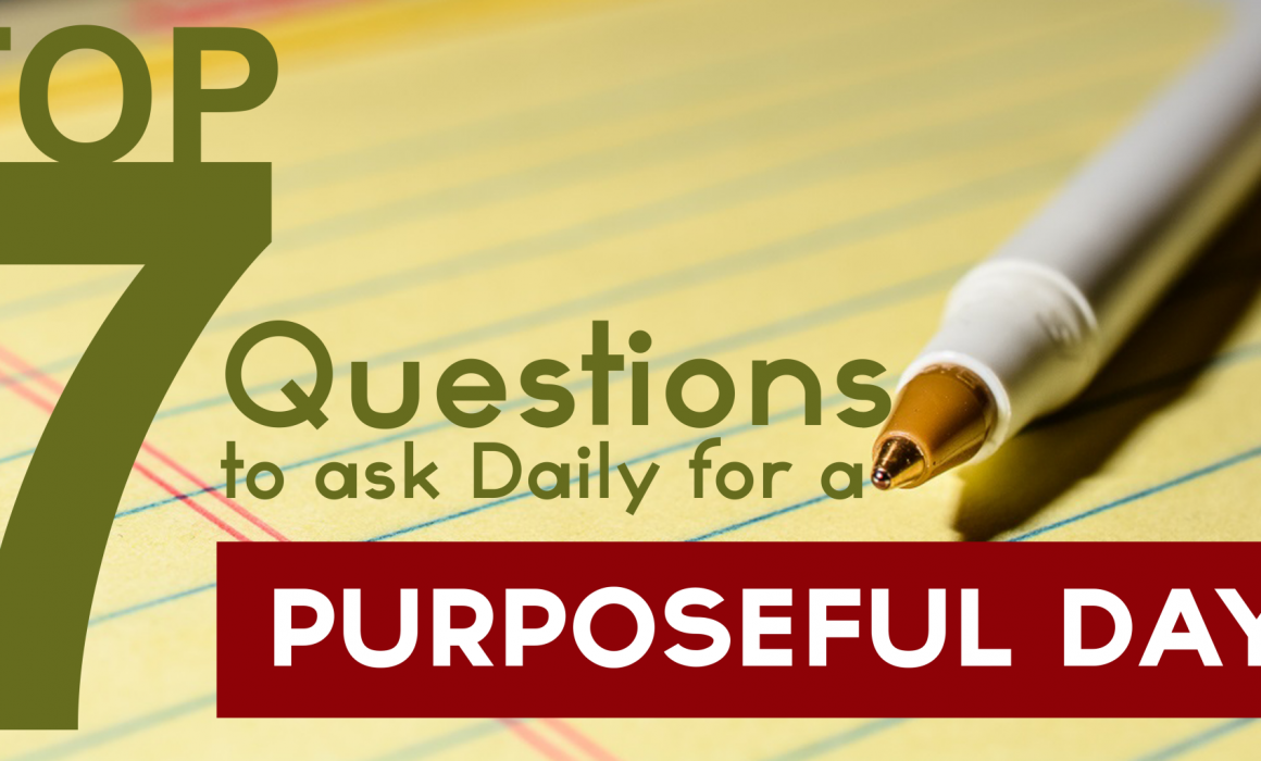 Top 7 Questions to Ask Daily For a Purposeful Day : Purpose